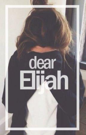 Dear Elijah by yourbleedingheart