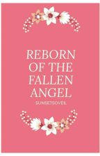Reborn Of The Fallen Angel (NOT EDITED)  by Sunsetsoveil