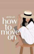 HOW TO MOVE ON?(COMPLETED) by HayilaEnash_0709