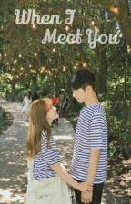 When I Meet You by Sinsin13