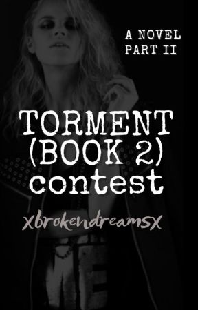 Torment (Book Two) WRITING CONTEST by xbrokendreamsx