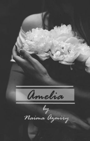Amelia (COMPLETED) by NaimaAzmiry