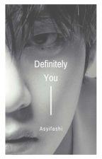Definitely You✔️ by Asyifashi