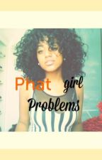 phat girl problems by kiygle