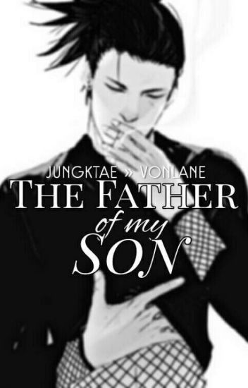 The Father of my Son || jiwooap » vonlane - von [HIATUS