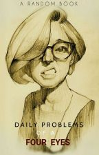 Daily problems of a four-eyes |Random| by Queeef