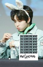 tag someone who. by nctzean