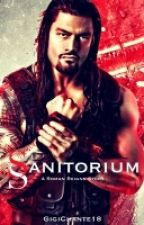 Sanitorium (Roman Reigns Story) by GigiChante18