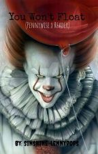 You Won't Float {Pennywise x Reader} by Sinshine-Lennypops