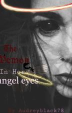 The Demon In Her Angel Eyes by audreyblack78