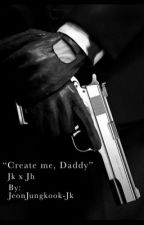 {Create me, Daddy} ×Junghope× by JeonJungkook-Jk