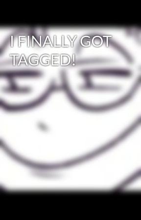 I FINALLY GOT TAGGED! by dorkygeekyandamazing