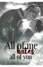 All of me hates all of you → Eruri AU by WielmoznaRivaille