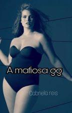 A Mafiosa gg ( Sem Revisão Ortográfica ) by GabrielaReis171