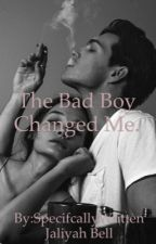 The Bad Boy Changed Me by SpecifcallyWritten