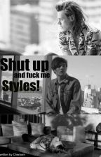 Shut Up And Fuck Me, Styles! ~ Larry Fanfiction #wattys2026 by Cherpxrn