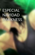 ESPECIAL NAVIDAD DARKNESS by Goshia25