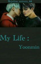 My Life (Yoonmin) by jolina_unicorn_44