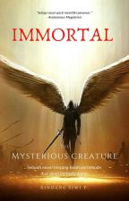 IMMORTAL (The Mysterious Creature) by Rindangsiwi