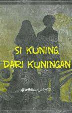 Si Kuning dari Kuningan by wildhan_akp22