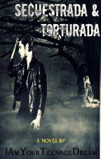 «SECUESTRADA & TORTURADA» © |Zayn Malik|  LIBRO #1 by IAmYourTeenageDream