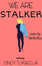We Are Stalker by SindyTukaedja