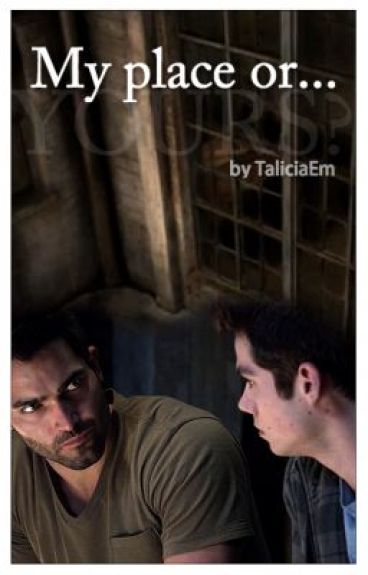 My Place or... [A Sterek Fanfiction] by taliciaem