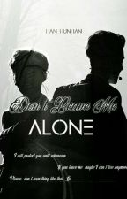 Don't Leave Me Alone (HunHan) | Complete by Han_HunHan