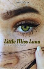 Little Miss Luna. | ✔️ {Book One} by peardabear