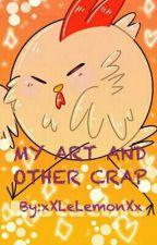 MY ART AND OTHER CRAP by xXLeLemonXx