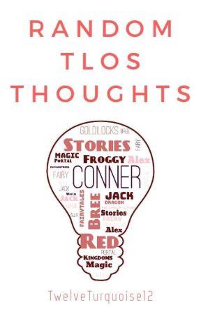 Random TLOS Thoughts | tlos by TwelveTurquoise12