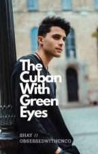 The Cuban With Green Eyes [E. B. C.] by obsessedwithcnco