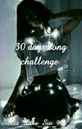 30 days song challenge by Sweet_Like_Sin_99