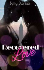 RECOVERED LOVE  by dasbatty