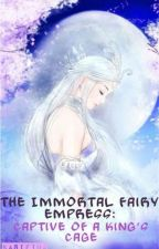 The Immortal Fairy Empress: Captive Of A King's Cage by Soulizer