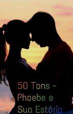 50 Tons - Phoebe e Sua Estória by Sarahkarynrosie