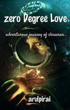 Zero Degree Love (Completed ) by arulpirai