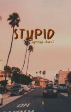 Stupid [group chat] by syaffynr