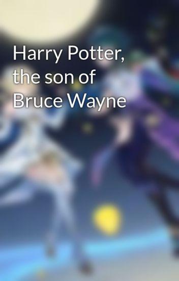 Harry Potter, the son of Bruce Wayne - Yume Tenshi - Wattpad