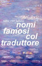 nomi famosi col traduttore by Lolita_Von_Lullaby