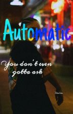 Automatic  by SINcerely_D