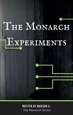 The Monarch Experiments {Book 1 of the Monarch Series} by madison_alyssah