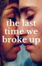 The last time we broke up by emmaqw12