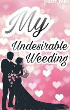 My Undesirable Wedding by mmbisyp