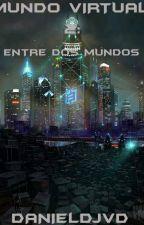 Mundo Virtual 2: Entre dos mundos by DanielDJVD