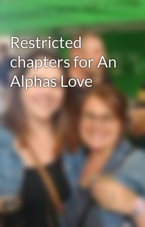 Restricted chapters for An Alphas Love by ilove2read23
