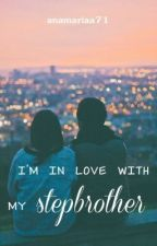 ✓Sunt îndrăgostită de fratele meu vitreg Volumul I by anamariaa71