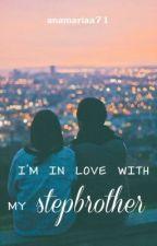 Sunt îndrăgostită de fratele meu vitreg ✓ [în curs de editare//NU CITIŢI] by anamariaa71