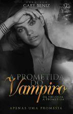 A Prometida Do Vampiro [Em Revisão] by GabyBeniz0