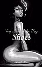 Try Living In My Shoes by UndecidedBae